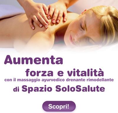 Aumenta forza e vitalità con il massaggio ayurvedico drenante rimodellante di Spazio SoloSalute. Scoprilo!