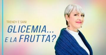GLICEMIA ALTA e DIABETE a Milano: nuovo studio sugli ZUCCHERI della FRUTTA